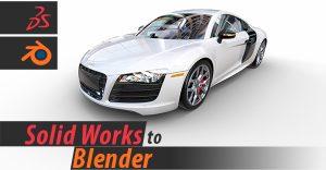 Solid Works to Blender